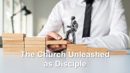 The Church Unleashed as Disciple