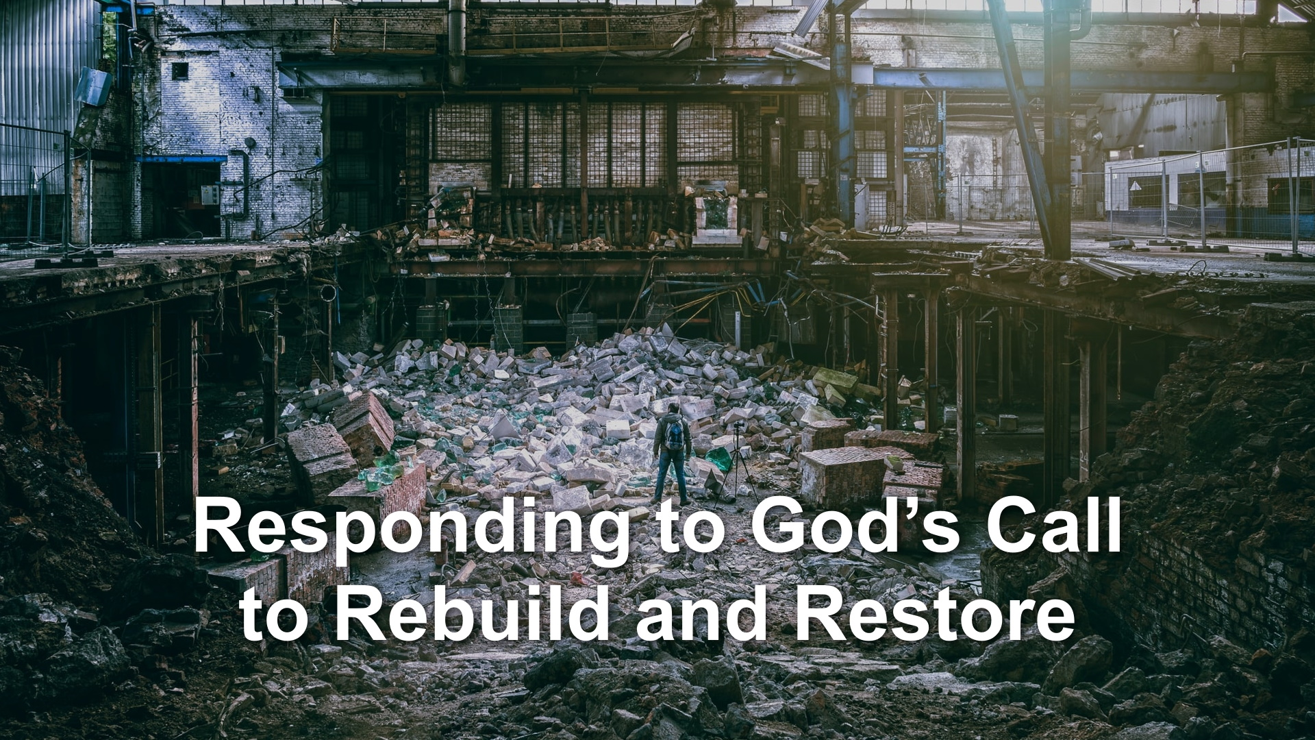 Responding to God's Call to Rebuild and Restore